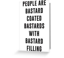 People are bastard coated bastards with bastard filling Greeting Card