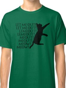 Let me out...Lemeout...Meout...Meow Classic T-Shirt