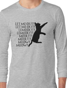 Let me out...Lemeout...Meout...Meow Long Sleeve T-Shirt