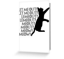 Let me out...Lemeout...Meout...Meow Greeting Card