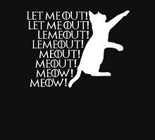 Let me ou...Lemeout...Meout...Meow T-Shirt