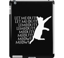 Let me ou...Lemeout...Meout...Meow iPad Case/Skin