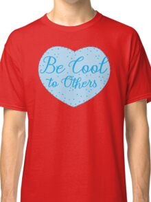 Be cool to others (blue heart) Classic T-Shirt