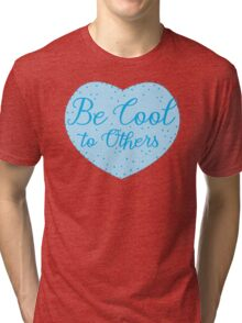 Be cool to others (blue heart) Tri-blend T-Shirt