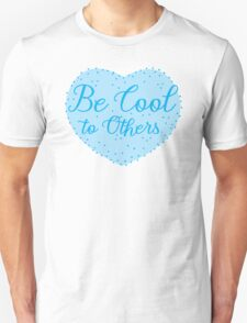 Be cool to others (blue heart) Unisex T-Shirt