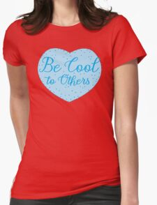 Be cool to others (blue heart) Womens Fitted T-Shirt