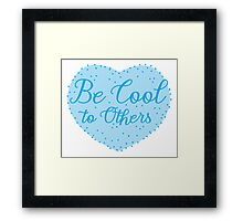 Be cool to others (blue heart) Framed Print