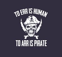 To err is human. To arr is pirate cool sailing funny t-shirt Unisex T-Shirt