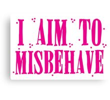 I aim to misbehave in pink Canvas Print