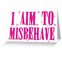 I aim to misbehave in pink Greeting Card