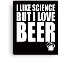I like science but I love BEER college quotes funny t-shirt Canvas Print