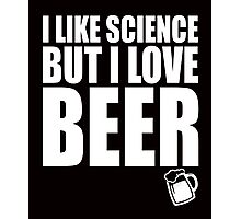 I like science but I love BEER college quotes funny t-shirt Photographic Print