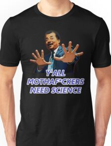 Neil Degrasse Tyson - Y'all mothaf*ckers need science! Unisex T-Shirt