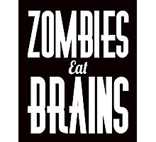 Zombies eat brains scary apocalypse awesome funny t-shirt Photographic Print
