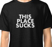 This Place Sucks Classic T-Shirt