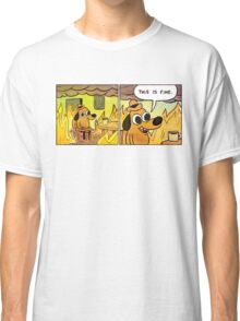 This is fine! Classic T-Shirt