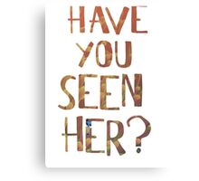 Finding Dory - Have you seen her? (Typography) Canvas Print
