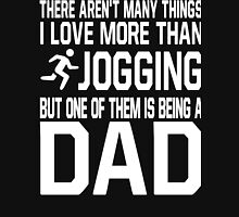 I Love More Than Jogging But One Of Them Is Being A Dad Shirt Unisex T-Shirt