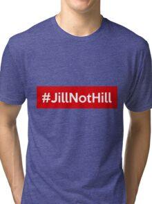 #JillNotHill -- Jill Stein over Hillary Clinton Tri-blend T-Shirt