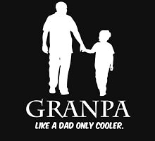 Granpa like a dad only cooler shirt Unisex T-Shirt