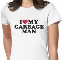 I love my garbage man Womens Fitted T-Shirt