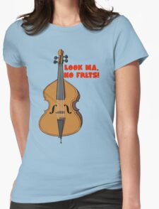 Upright Bass - Look Ma, No Frets Womens Fitted T-Shirt