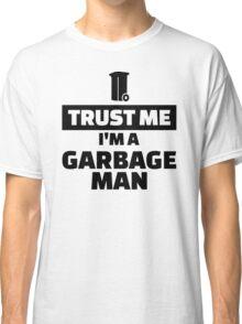 Trust me I'm a garbage man Classic T-Shirt