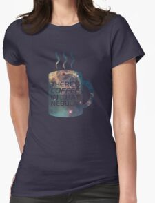 There's Coffee In That Nebula! Womens Fitted T-Shirt