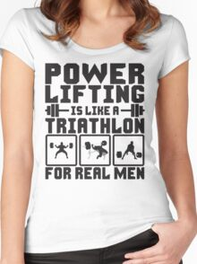 Powerlifting Is Like A Triathlon For REAL Men Women's Fitted Scoop T-Shirt