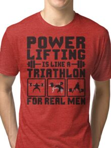 Powerlifting Is Like A Triathlon For REAL Men Tri-blend T-Shirt