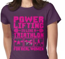 Powerlifting Is Like A Triathlon For REAL Women Womens Fitted T-Shirt