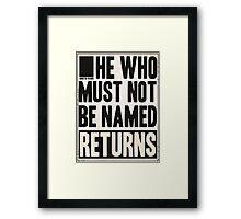 he who must not be named returns Framed Print