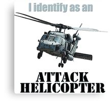 I identify as an ATTACK HELICOPTER Canvas Print