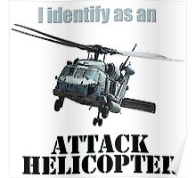 I identify as an ATTACK HELICOPTER Poster
