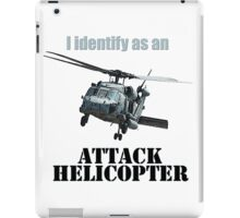 I identify as an ATTACK HELICOPTER iPad Case/Skin