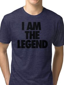 I AM THE LEGEND Tri-blend T-Shirt