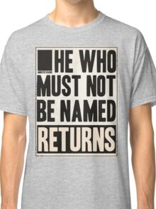 he who must not be named returns Classic T-Shirt