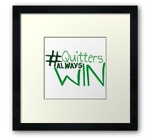 Quitters always win Framed Print