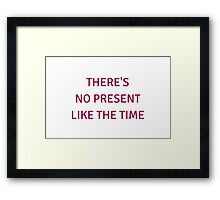 THERE'S NO PRESENT LIKE THE TIME  Framed Print
