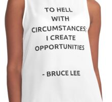 To hell with circumstances; I create opportunities - Bruce Lee Contrast Tank