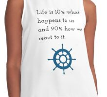 """""""Life is 10% what happens to us and 90% how we react to it."""" Contrast Tank"""