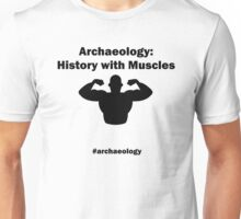 Archaeology: History With Muscles Unisex T-Shirt