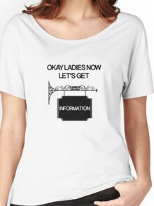Okay Ladies now Let's Get Information  Women's Relaxed Fit T-Shirt