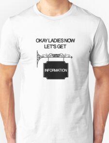 Okay Ladies now Let's Get Information  Unisex T-Shirt