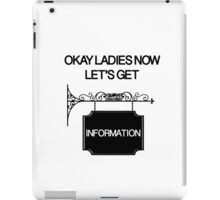 Okay Ladies now Let's Get Information  iPad Case/Skin