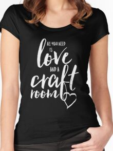 All You Need is Love... and a Craft Room Women's Fitted Scoop T-Shirt