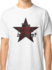 Who the hell is Bucky? Ver. 2 Classic T-Shirt