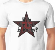 Who the hell is Bucky? Ver. 2 Unisex T-Shirt