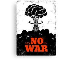 Say no to War!!! Canvas Print