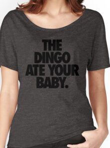 THE DINGO ATE YOUR BABY. Women's Relaxed Fit T-Shirt